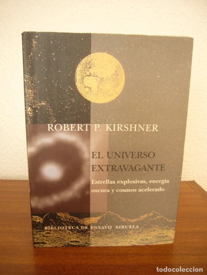 Libros de segunda mano: ROBERT P. KIRSHNER: EL UNIVERSO EXTRAVAGANTE (SIRUELA, 2006) RARO - Foto 2 - 288352153