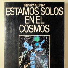 Libros de segunda mano: ERBEN, HEINRICH K. - ESTAMOS SOLOS EN EL COSMOS - BARCELONA 1985 - ILUSTRADO. Lote 294382848