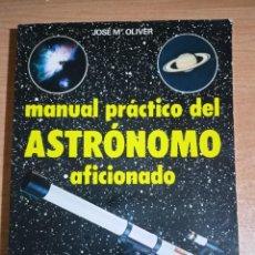 Libros de segunda mano: MANUAL PRÁCTICO DEL ASTRÓNOMO AFICIONADO - JOSÉ Mª OLIVER. Lote 295587873