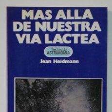 Libros de segunda mano: MAS ALLA DE NUESTRA VIA LACTEA. JEAN HEIDMANN. EDITORIAL A.T.E. 1981. Lote 295915763