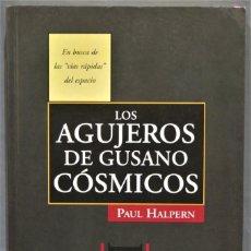 Libros de segunda mano: LOS AGUJEROS DE GUSANO COSMICOS. PAUL HALPERN. Lote 295930558