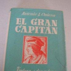 Libros de segunda mano: EL GRAN CAPITAN,VENTURA Y DESVENTURA-ANTONIO J. ONIEVA-1958-COMPAÑIA BIBLIOGRAFÍCA ESPAÑOLA-MAD. . Lote 24569314