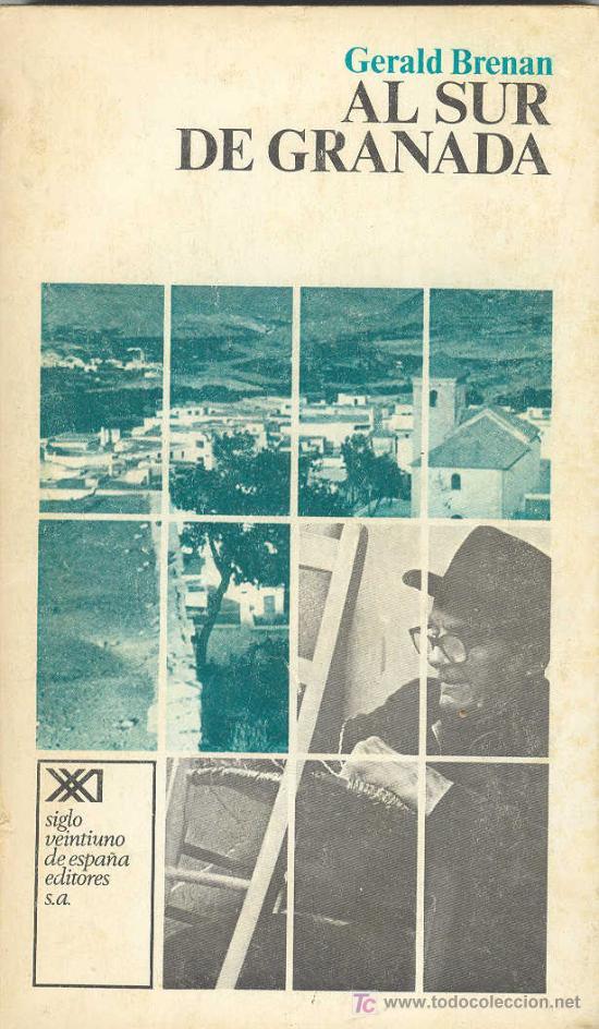AL SUR DE GRANADA - GERALD BRENAN / VIDA GEOGRAFIA COSTUMBRES YEGEN FOLKLORE BIOGRAFIA VIAJE ALPUJAR (Libros de Segunda Mano - Biografías)