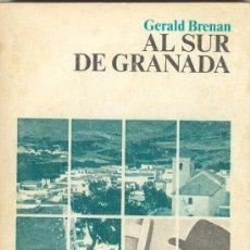 Libros de segunda mano: AL SUR DE GRANADA - GERALD BRENAN / VIDA GEOGRAFIA COSTUMBRES YEGEN FOLKLORE BIOGRAFIA VIAJE ALPUJAR. Lote 27533598