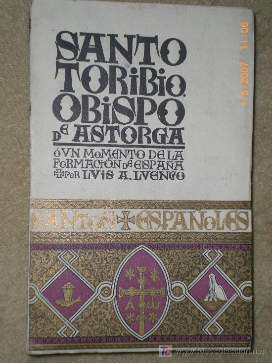 SANTO TORIBIO OBISPO DE ASTORGA O UN MOMENTO DE LA FORMACIÓN DE ESPAÑA. (Libros de Segunda Mano - Biografías)