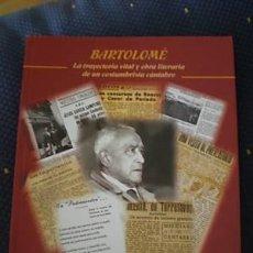 Libros de segunda mano: BARTOLOMÉ LA TRAYECTORIA VITAL Y OBRA LITERARIA DE UN COSTUMBRISTA CÁNTABRO;M.BARTOLOMÉ;2004. Lote 15182906
