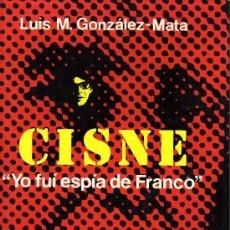 Libros de segunda mano: CISNE - YO FUÍ ESPIA DE FRANCO - LUIS M. GONZALEZ MATA - ED. ARGOS 1977. Lote 26598087
