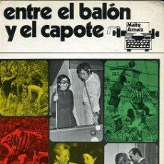 Libros de segunda mano: MAITE ARNAIZ - ENTRE EL BALÓN Y EL CAPOTE - 1973 - CON MUCHAS FOTOGRAFÍAS. Lote 16356483