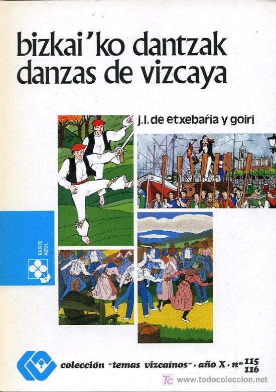 J.L. DE ETXEBARRIA Y GOIRI -BIZKAI'KO DANTZAK / DANZAS DE VIZCAYA -COLECCIÓN TEMAS VIZCAINOS 115-116 (Libros de Segunda Mano - Biografías)