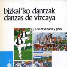 Libros de segunda mano: J.L. DE ETXEBARRIA Y GOIRI -BIZKAI'KO DANTZAK / DANZAS DE VIZCAYA -COLECCIÓN TEMAS VIZCAINOS 115-116. Lote 16391570