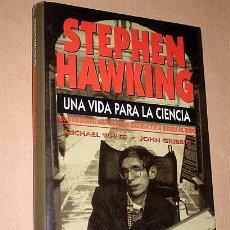 Libros de segunda mano: STEPHEN HAWKING, UNA VIDA PARA LA CIENCIA MICHAEL WHITE Y JOHN GRIBBIN PLAZA & JANÉS BIOGRAFÍAS 1992. Lote 27553468