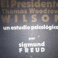 Libros de segunda mano: EL PRESIDENTE THOMAS WOODROW WILSON. UN ESTUDIO PSICOLÓGICO POR SIGMUN FREUD Y WILLIAM BULLIT. Lote 20941834