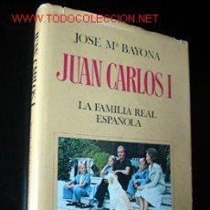 Libros de segunda mano: JUAN CARLOS I - LA FAMILIA REAL ESPAÑOLA, POR JOSE Mª BAYONA. Lote 24185165