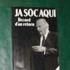 Libros de segunda mano: JA SOC AQUÍ. RECORD D'UN RETORN, DE JOSEP TARRADELLAS - 1989. Lote 9085657