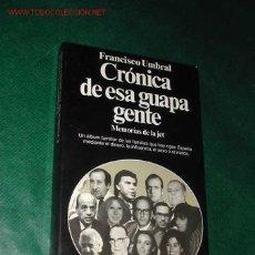 Libros de segunda mano: CRÓNICA DE ESA GUAPA GENTE. MEMORIAS DE LA JET. DE FRANCISCO UMBRAL - 1A.ED. 1991. Lote 10615234