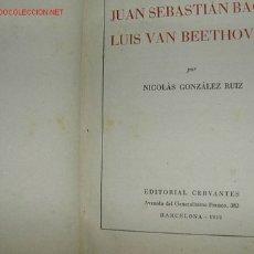 Libros de segunda mano: DOS MUSICOS GENIALES. JUAN SEBASTIAN BACH Y LUIS VAN BEETHOVEN. ED. CERVANTES 1952. Lote 26095186