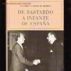 Libros de segunda mano: DE BASTARDO A INFANTE DE ESPAÑA / LEANDRO ALFONSO DE BORBON, RETIRADO. Lote 228052120