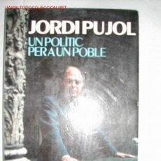 Libros de segunda mano: JORDI PUJOL. EL ANTES HONORABLE PRESIDENT DE LA GENERALITAT DEL SIGLO XX Y XXI. Lote 26712826