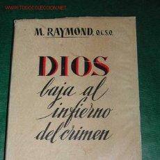 Libros de segunda mano: DIOS BAJA AL INFIERNO DEL CRIMEN DE M.RAYMOND. Lote 2243159