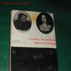 Libros de segunda mano: CATALINA DE MÉDICIS - LUCRECIA BORGIA DE NICOLÁS GONZÁLEZ RUIZ. Lote 175676090