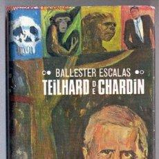 Libros de segunda mano: TEILHARD DE CHARDIN-RAFAEL BALLESTER ESCALAS- 1967 (CITROËN, EXPEDICIÓN, PALEONTOLOGÍA)ENVÍO:2,50 €*. Lote 26271951