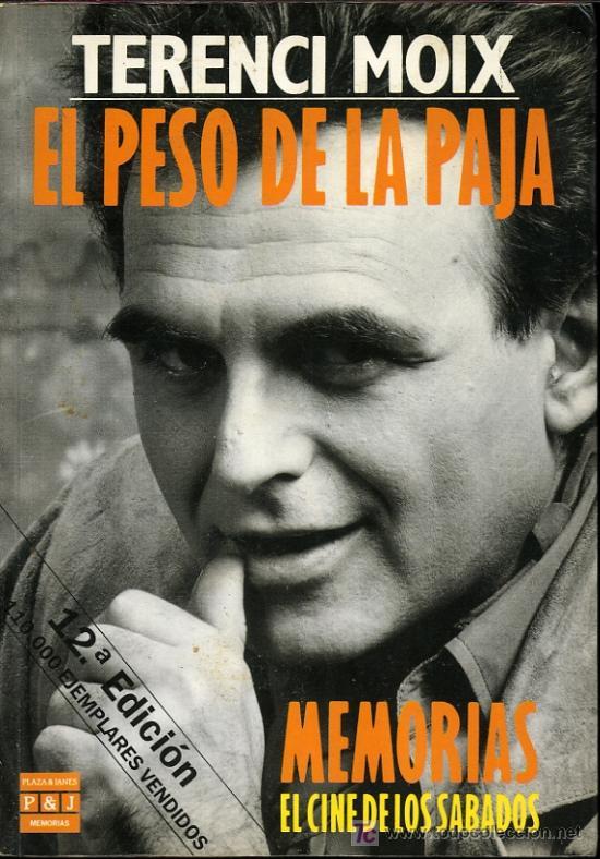 TERENCI MOIX - EL PESO DE LA PAJA. MEMORIA. EL CINE DE LOS SÁBADOS - 1990 (Libros de Segunda Mano - Biografías)
