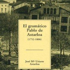 Libros de segunda mano: EL GRAMÁTICO PABLO DE ASTARLOA - JOSÉ Mª URIARTE ASTARLOA - 2002 - TEMAS VIZCAINOS 333. Lote 11172361