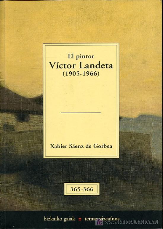 EL PINTOR VÍCTOR LANDETA - XABIER SÁENZ DE GORBEA - 2005 - TEMAS VIZCAINOS 365-366 (Libros de Segunda Mano - Biografías)