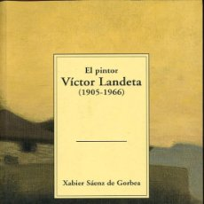 Libros de segunda mano: EL PINTOR VÍCTOR LANDETA - XABIER SÁENZ DE GORBEA - 2005 - TEMAS VIZCAINOS 365-366. Lote 11172433