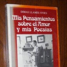 Libros de segunda mano: MIS PENSAMIENTOS SOBRE EL AMOR Y MIS POESÍAS POR DIMAS LLAMES OVIES DE SUMMA EN AVILÉS 1979 1ª ED.. Lote 18661880