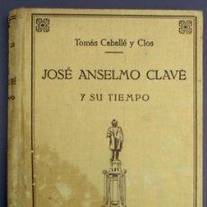 Libros de segunda mano: JOSÉ ANSELMO CLAVÉ Y SU TIEMPO. TOMÁS CAVALLÉ Y CLOS. EDITORIAL FREIXINET. BARCELONA, 1949.. Lote 13267181