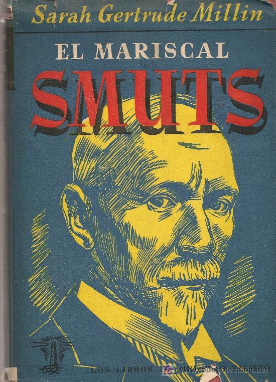 EL MARISCAL SMUTS / S. GERTRUDE MILLIN. BCN : LIBROS NUESTRO TIEMPO, 1947. 226 P. GUERRA BOER (Libros de Segunda Mano - Biografías)