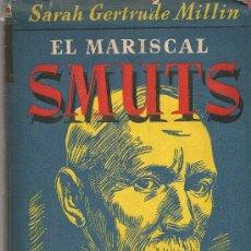 Libros de segunda mano: EL MARISCAL SMUTS / S. GERTRUDE MILLIN. BCN : LIBROS NUESTRO TIEMPO, 1947. 226 P. GUERRA BOER. Lote 14725164