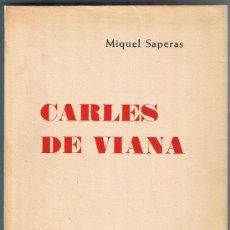 Libros de segunda mano: CARLES DE VIANA. MIQUEL SAPERAS. FIRMADO POR EL AUTOR. EDITORIAL ANDORRA. IMPREMTA ALTÉS. BCN, 1968.. Lote 21734725