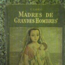 Libros de segunda mano: MADRES DE GRANDES HOMBRES, POR E. CARRIÓ - BILLIKEN - ARGENTINA - 1954 - MUY RARO!!!. Lote 26284444