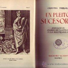 Libros de segunda mano: UN PLEITO SUCESORIO. ORESTES FERRARA. ENRIQUE IV. ISABEL DE CASTILLA Y LA BELTRANEJA.. Lote 21203510