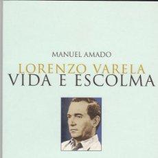 Libros de segunda mano: LIBRO BOOK LIVRE LORENZO VARELA VIDA E ESCOLMA POR MANUEL AMADO ED. GALAXIA 2005 DIA LETRAS GALLEGAS. Lote 27250120