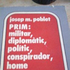 Libros de segunda mano: PRIM: MILITAR, DIPLOMATIC,POLITIC,CONSPIRADOR, HOME DE GOVERN. Lote 20621982