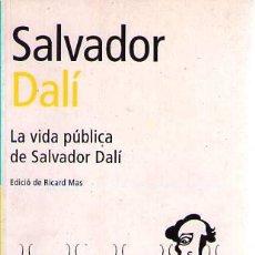 Libros de segunda mano: SALVADOR DALÍ. LA VIDA PÚBLICA DE SALVADOR DALÍ / RICARD MAS / AÑO 2002. Lote 25338709