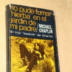 Libros de segunda mano: NO PUDE FUMAR HIERBA EN EL JARDÍN DE MI PADRE. MICHAEL CHAPLIN. EL HIJO BEATNIK DE CHARLOT. 1966. ++. Lote 26523127