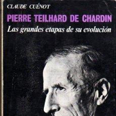 Libros de segunda mano: CLAUDE CUÉNOT: PIERRE TEILHARD DE CHARDIN. (LAS GRANDES ETAPAS DE SU EVOLUCIÓN). MADRID. 1967.. Lote 23271943