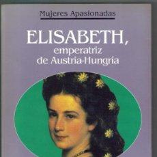 Libros de segunda mano: ELISABETH, EMPERATRIZ DE AUSTRIA-HUNGRIA - ANGELES CASO - ED.PLANETA 1994. Lote 21088786