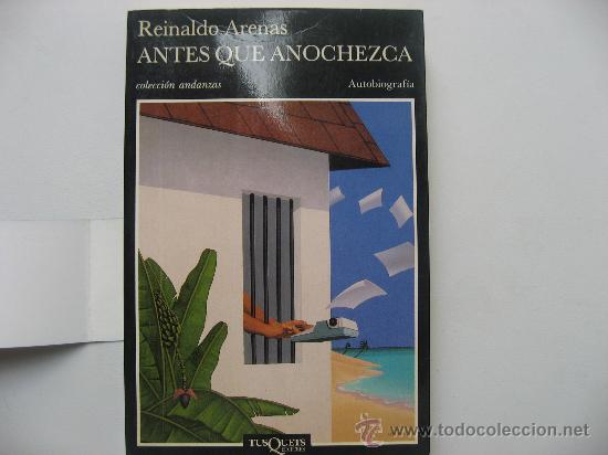 ANTES QUE AÑOCHEZCA,REINALDO ARENAS.AUTOBIOGRAFIA.COLECCION ANDANZAS.1ª EDICION AÑO 1992. (Libros de Segunda Mano - Biografías)