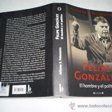 Libros de segunda mano: FELIPE GONZÁLEZ EL HOMBRE Y EL POLÍTICO ALFONSO S. PALOMARES EDICIONES B 2005 RM46591. Lote 21352963