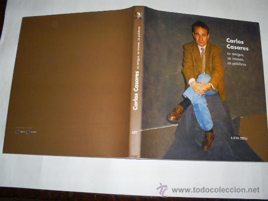 CARLOS CASARES OS AMIGOS AS IMAXES AS PALABRAS DAMIÁN VILLALAÍN 2004 GALICIA RM38835 (Libros de Segunda Mano - Biografías)