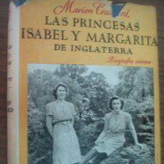 Libros de segunda mano: LAS PRINCESAS ISABEL Y MARGARITA DE INGLATERRA. CRAWFORD, MARION. 1953. Lote 23262265