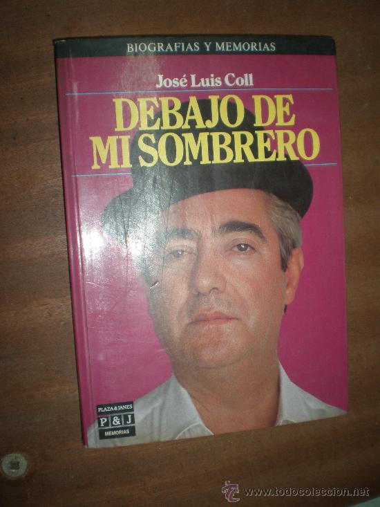 jose luis coll debajo de mi sombrero plaza   janes barcelona 1985 1ª  edición biografias y memorias d84c7f2a788