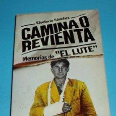 Libros de segunda mano: CAMINA O REVIENTA. MEMORIAS DEL LUTE. ELEUTERIO SANCHEZ. Lote 23602308