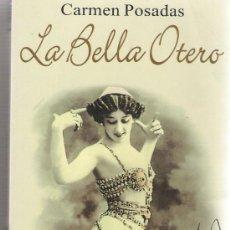 Libros de segunda mano: CARMEN POSADAS - LA BELLA OTERO. Lote 27111120