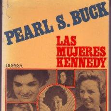Libros de segunda mano: LAS MUJERES KENNEDY PEARL S. BUCK 1973 FAMILIA HISTORIA USA CON FOTOGRAFIAS. Lote 25969724